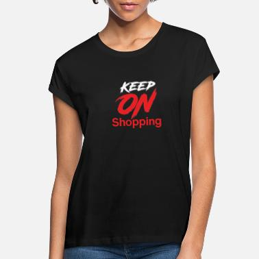 Shopping Keep on Shopping - Shopping, Shopping - Women's Loose Fit T-Shirt