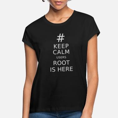 Scalable Keep Calm users Root is Here - Women's Loose Fit T-Shirt