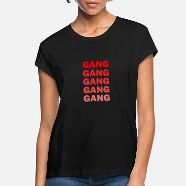 Gang Gang Gang Gang - Women's Loose Fit T-Shirt