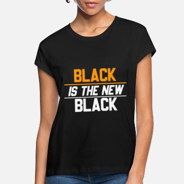 Black is the new Black Anti racism Quote #BLM - Women's Loose Fit T-Shirt