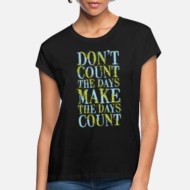 Count count days make days count typography quotes - Women's Loose Fit T-Shirt