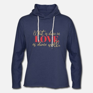 What is Done in Love is Done Well Quote - Unisex Lightweight Terry Hoodie