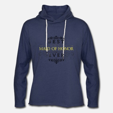 Best Maid of Honor Ever - Unisex Lightweight Terry Hoodie