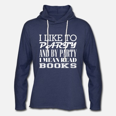 I Like To Party and By Party I Mean Read Books Unisex Hoodie