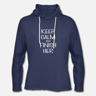 And Finish her - Keep Calm and Finish her - Unisex Lightweight Terry Hoodie