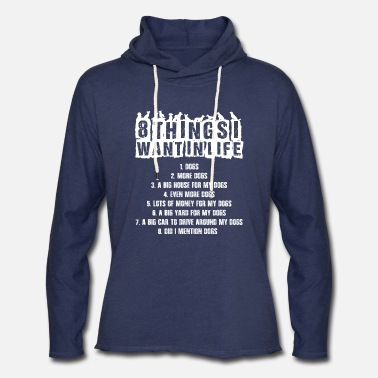 Hassel Free 8 things want in life all dogs t-shirt - Unisex Lightweight Terry Hoodie