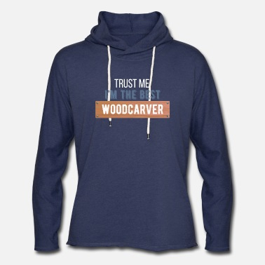 Woodcarver Woodcarver - Trust me I'm the best Woodcarver - Unisex Lightweight Terry Hoodie
