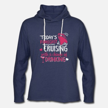 Cruising Today s Forecast Cruising - Unisex Lightweight Terry Hoodie