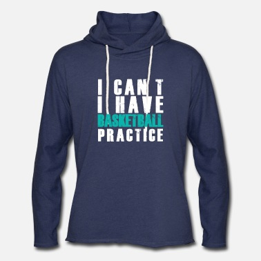 I Can't I Have Basketball Practice - Unisex Lightweight Terry Hoodie
