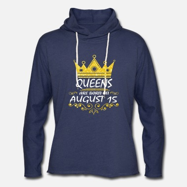 Queens are born on August 15 - Unisex Lightweight Terry Hoodie