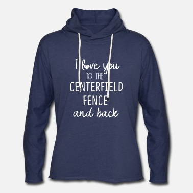 i love you to the centerfield fence and back soft - Unisex Lightweight Terry Hoodie