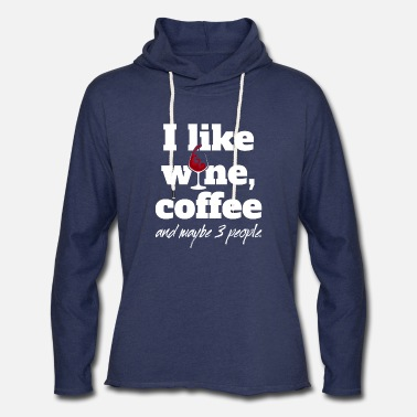 Wine I Like Wine Coffee And Maybe 3 People - Unisex Lightweight Terry Hoodie