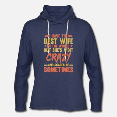 I Love I Have the Best Wife in the World but She's a Bit - Unisex Lightweight Terry Hoodie