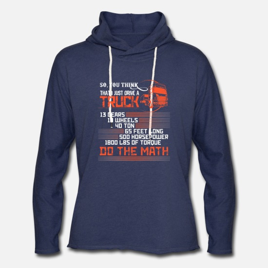 Truck Hoodies & Sweatshirts - So You Think I Just Drive A Truck T Shirt - Unisex Lightweight Terry Hoodie heather navy