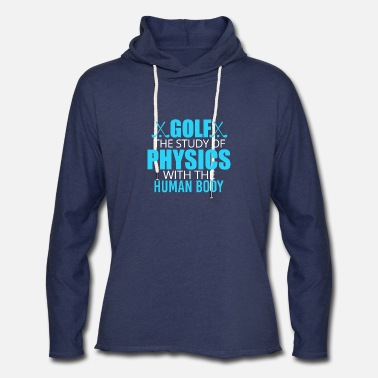 New Golf Is The Study Of Physics With The Human Body - Unisex Lightweight Terry Hoodie