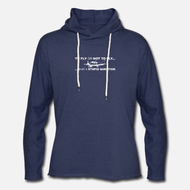 Fly To Fly Or Not To Fly - Unisex Lightweight Terry Hoodie