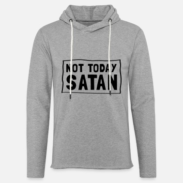 Not Today Satan - Unisex Lightweight Terry Hoodie