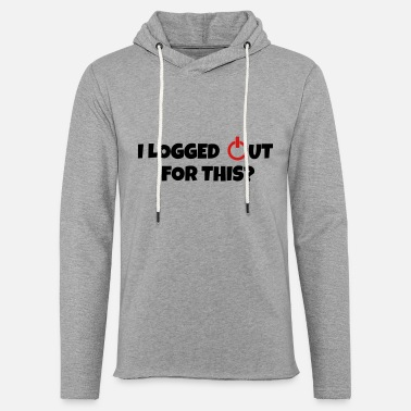 Out For This I logged out for this - Unisex Lightweight Terry Hoodie