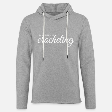 I'd Rather be Crocheting - Unisex Lightweight Terry Hoodie