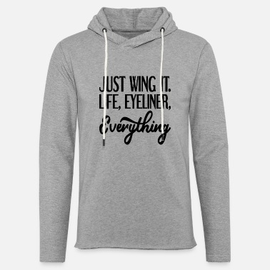 Just Wing It. Life, Eyeliner, Everything - Unisex Lightweight Terry Hoodie
