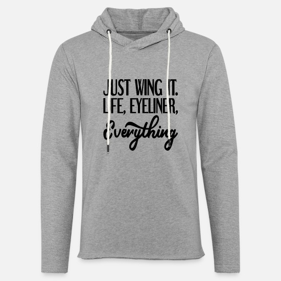 Quote Hoodies & Sweatshirts - Just Wing It. Life, Eyeliner, Everything - Unisex Lightweight Terry Hoodie heather gray