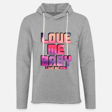 Lsbttiq LOVE ME BABY Love Me Now - Pride Gift Ideas - Unisex Lightweight Terry Hoodie