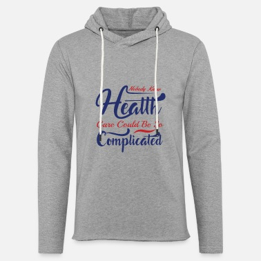 Pro NOBODY KNEW HEATTH CARE COULD BE SO ... - Unisex Lightweight Terry Hoodie