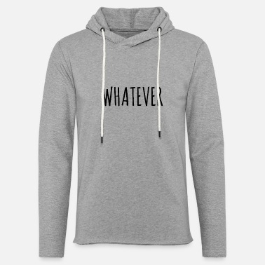 Whatever whatever - Unisex Lightweight Terry Hoodie