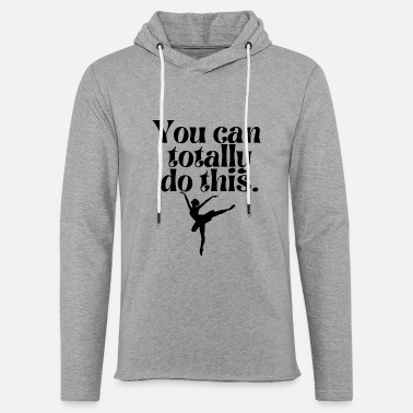 Achieve Your Dreams You can totally do this.Ballet dancer- ballerina. - Unisex Lightweight Terry Hoodie