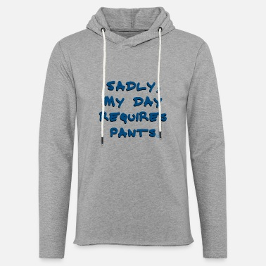 Require Pants Required - Unisex Lightweight Terry Hoodie