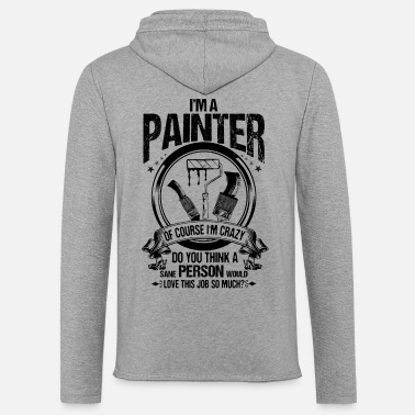 Painting Painter/Artist/Crazy/Varnisher/Paint/Decorator - Unisex Lightweight Terry Hoodie
