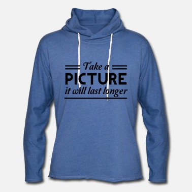 Picture Take a picture it will last longer - Unisex Lightweight Terry Hoodie