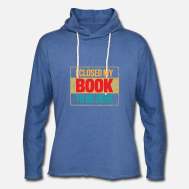 Vintage I Closed My Book To Be Here Funny Reading - Unisex Lightweight Terry Hoodie