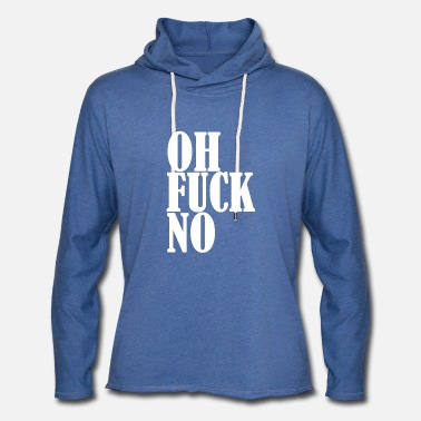 Oh Fuck No Funny Sarcastic Humorous - Unisex Lightweight Terry Hoodie