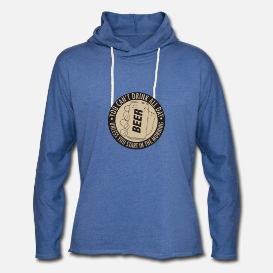 Days Of The Week Hoodies & Sweatshirts - YOU CAN T DRINK ALL DAY UNLESS - Unisex Lightweight Terry Hoodie heather Blue