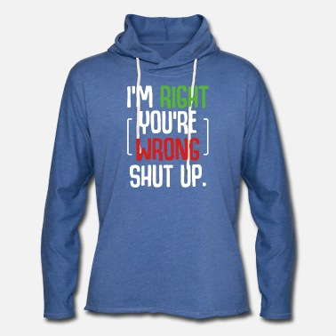 Open I'm Right You're Wrong Shut Up Sarcastic Humor - Unisex Lightweight Terry Hoodie