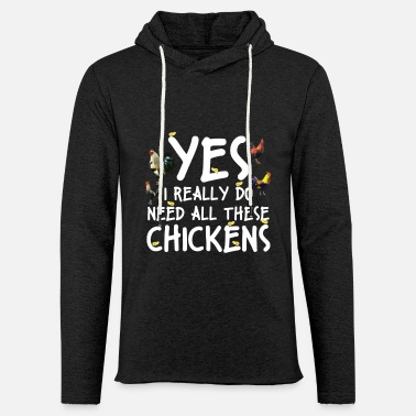 Celebration Yes I Really Do Need All These Chickens Farmers - Unisex Lightweight Terry Hoodie
