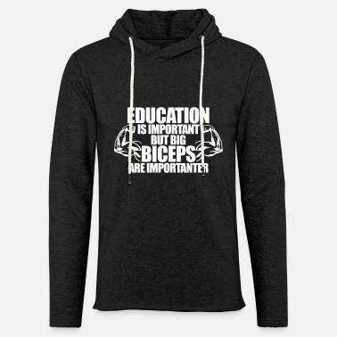 Biceps Education Is Important But Big Biceps Are Importa - Unisex Lightweight Terry Hoodie