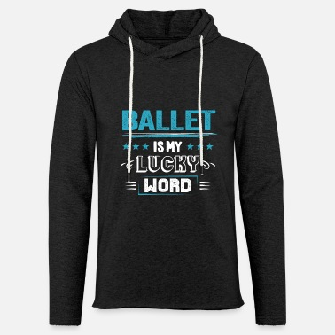 Cute Funny Ballet Dancer Quotes Memes Graphic Gift - Unisex Lightweight Terry Hoodie