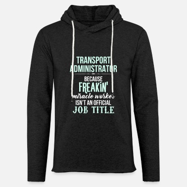 Transport Transport Administrator - Transport Administrator - Unisex Lightweight Terry Hoodie