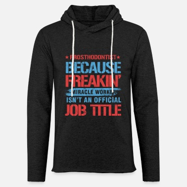 Prostheses Prosthodontist Job Title Dental Doctor - Unisex Lightweight Terry Hoodie