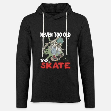 Never too old to Skate Skateboard Skater park - Unisex Lightweight Terry Hoodie
