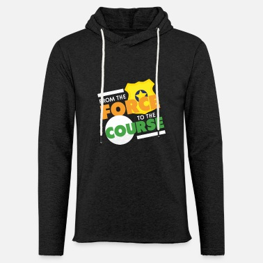 Police Force From The Force To The Course I Funny Police Golf - Unisex Lightweight Terry Hoodie