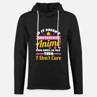 If It Doesn't Have To Do With Anime Video Games - Unisex Lightweight Terry Hoodie