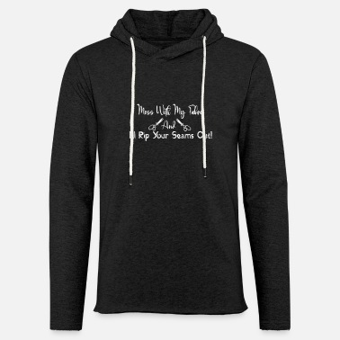 Name Mess With My Fabric And I ll Rip Your Seams Shirts - Unisex Lightweight Terry Hoodie