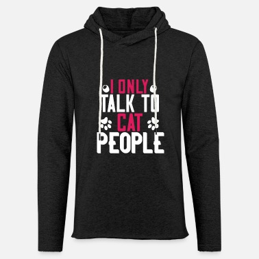 Talk I only Talk to Cat People - Unisex Lightweight Terry Hoodie