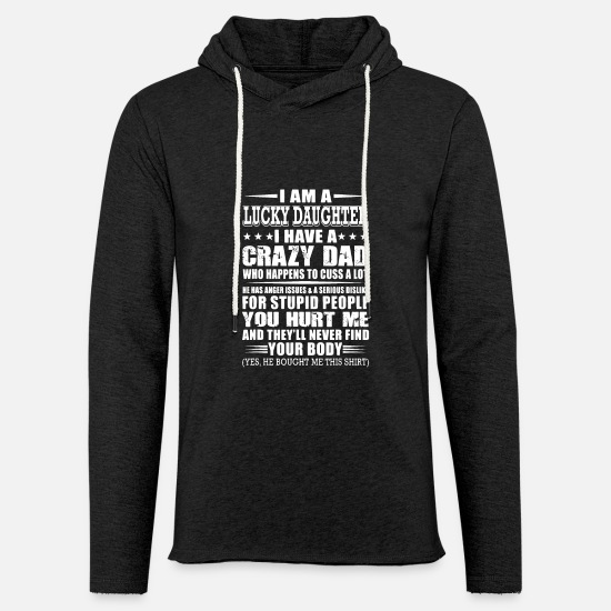 Daughter Hoodies & Sweatshirts - I Am A Lucky Daughter I Have A Crazy Dad T Shirt - Unisex Lightweight Terry Hoodie charcoal gray