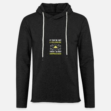 Moneygrubbing If you are not a millionaire, i am not impressed - Unisex Lightweight Terry Hoodie
