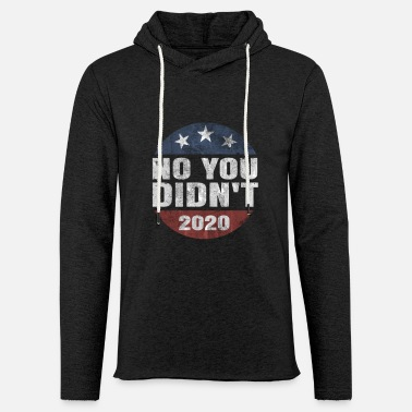 Funny Election No You Didn't Funny Election - Unisex Lightweight Terry Hoodie