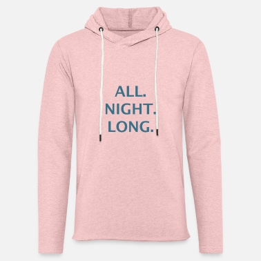 All Night Long all night long - Unisex Lightweight Terry Hoodie